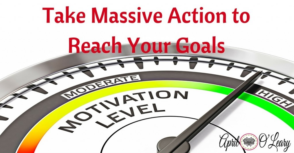 Taking Massive Action to Reach Your Goals