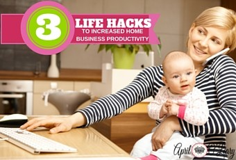 Three Life Hacks For Increased Home Business Productivity