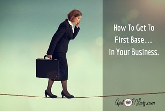 How To Get To First Base…in Your Business.