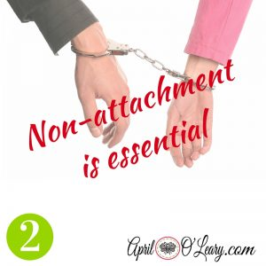 Number two: Non-attachment is essential.