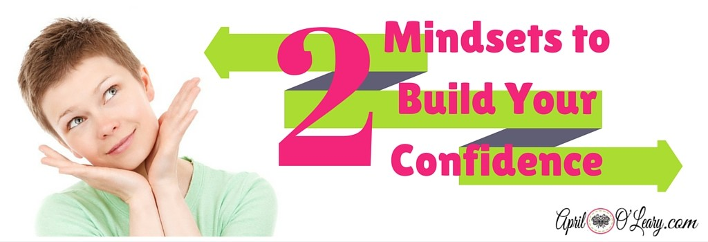 Two Mindsets to Build Your Confidence