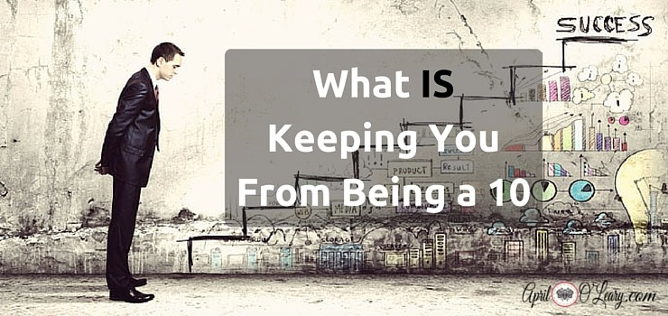 What IS Keeping You From Being a 10