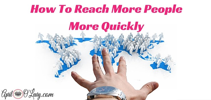How To Reach More People More Quickly