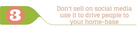 don't sell on social media use it to drive people to your home base