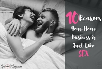 10 Reasons Your Home Business is Just Like Sex