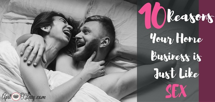 10 Reasons Your Home Business is Just Like Sex10 Reasons Your Home Business is Just Like Sex