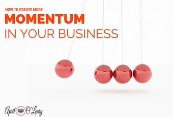 How to Create More Momentum More Quickly in Your Business