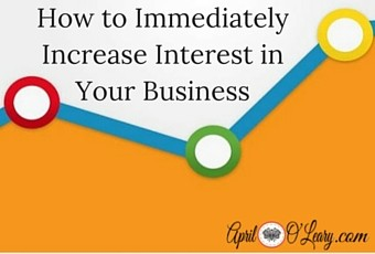 How to Immediately Increase Interest in Your Business