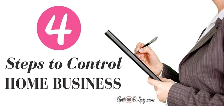 4 Steps to Getting Control of Your Home Business