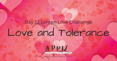 Day 32: Love and Tolerance