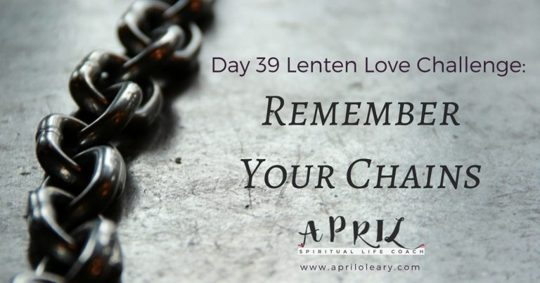 Day 39: Remember Your Chains