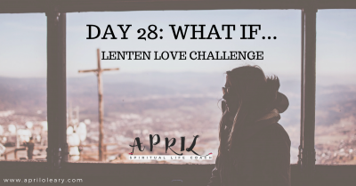 Day 28: What if…