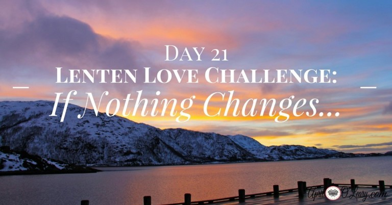 Day 21: If Nothing Changes….