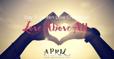 Day 31: Love Above All