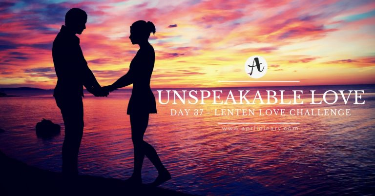 Day 37: Unspeakable Love