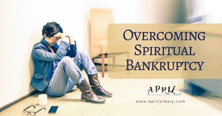 Overcoming Spiritual Bankruptcy