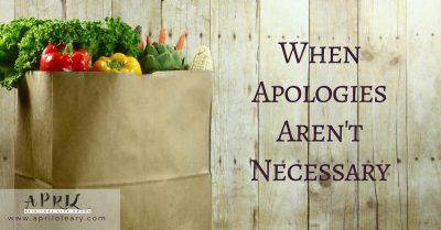 When Apologies Aren't Necessary